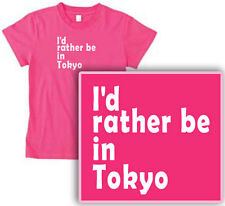 I'D RATHER BE IN TOKYO! womens T-Shirt sexy fun PINK or BLACK pick size & color!