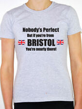 NOBODY'S PERFECT BUT IF YOU'RE FROM BRISTOL - South West Themed Women's T-Shirt