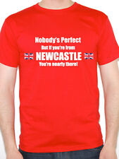 NOBODY'S PERFECT BUT IF YOU'RE FROM NEWCASTLE -Tyne and Wear Themed Mens T-Shirt