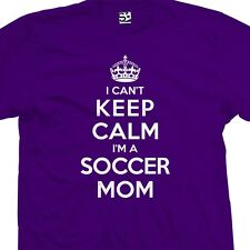 I Can't Keep Calm I'm a Soccer Mom T-Shirt - Team Sports - All Sizes & Colors