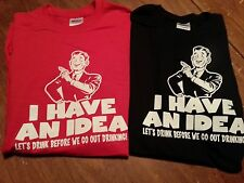 New I Have An Idea T SHIRT LETS DRINK BEFORE WE GO OUT DRINKING HUMOR BEER