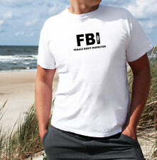 FBI Female Body Inspector Men's T Shirt Funny Dope Hype Homies Fitness Gold Gym