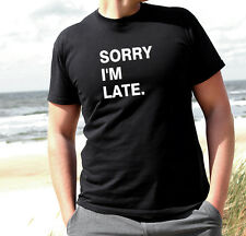 SORRY I'M LATE FUNNY MEN'S BOYS T SHIRT HOMIES FITNESS GYM SPORT CLUBBING