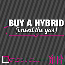 """Buy A Hybrid ( i need the gas ) - 8"""" x 3"""" - vinyl decal sticker funny car prius"""