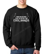 I May Be Old But I Got To See All The Cool Bands Sweatshirt (832)