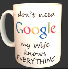 """I don't need Google"" Humorous MUG std or ex large - personalised gift fun gifts"