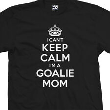 I Can't Keep Calm I'm a Goalie Mom T-Shirt - Hockey Soccer - All Sizes & Colors