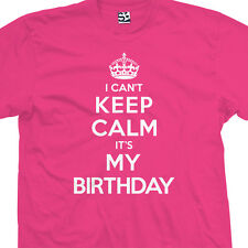 I Can't Keep Calm It's My Birthday T-Shirt - B-Day Bday Gift - All Size & Colors