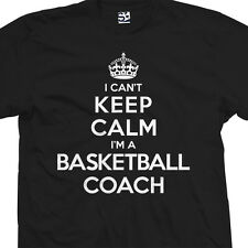 Basketball Coach T-Shirt - I Can't Keep Calm I'm a - Gift All Sizes & Colors