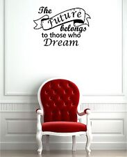 THE FUTURE BELONGS TO THOSE WHO DREAM vinyl wall art QUOTE sticker LOVE bedroom
