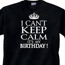 """BIRTHDAY Adult or Youth T-Shirt """"I CAN'T Keep CALM it's my BIRTHDAY"""" BLACK Tee"""