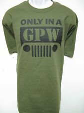 ONLY IN A GPW Jeep T-SHIRT/ MILITARY STYLE/ NEW/ FRONT PRINT ONLY