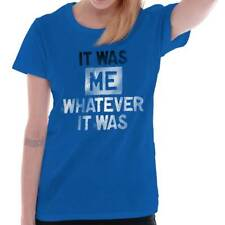 It Was Me Funny Humorous T Shirt Novelty Quote Fashion Gift Ladies T-Shirt