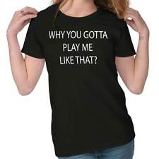 You Got a Play Me Funny Picture Shirt Humorous Novelty Graphic Ladies T-Shirt