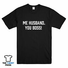 Me Husband You Boss! Printed Mens T Shirt Funny Wife Slogan Gift Idea Marriage
