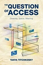 The Question of Access: Disability, Space, Meaning by Tanya Titchkosky