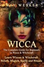Wicca: The Complete Guide for Beginners in Wicca & Witchcraft: Learn Wiccan & Wi