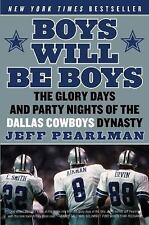 Boys Will Be Boys : The Glory Days and Party Nights of the Dallas Cowboys...