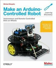 Make an Arduino-Controlled Robot by Michael Margolis (2012, Paperback) Brand New