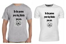 """""""BE THE PERSON YOUR DOG THINKS YOU ARE""""  T-shirt Men Women"""