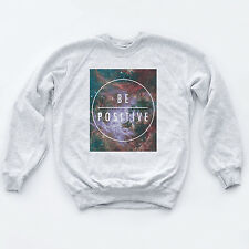 BE POSITIVE Hipster SWEAT Space Circle Indie Top Dope Swag Fresh High Sweatshirt