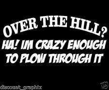 OVER THE HILL CRAZY PLOW THROUGH GAG DECAL STICKER OLD HAG OL FART GEEZER GRUMPY
