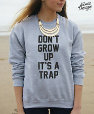 *Dont Grow Up Its a Trap jumper sweater tumblr fashion dope Slogan it's don't *