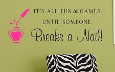 Salon Vinyl Wall Decal- It's all fun & games until someone Breaks a Nail!- Salon