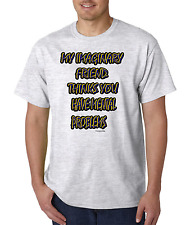 NOVELTY Unique  T-shirt My imaginary friend thinks you have mental problems