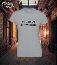 YOU CAN'T SIT WITH US T SHIRT MEAN GIRLS HIPSTER SWAG MEN WOMEN TEE TOP TUMBLR