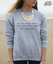Do You Know What I Got For Christmas? I Got Fat Jumper Sweater Top Winter Funny