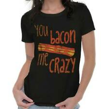 You Bacon Me Crazy Funny T Shirt Humorous Novelty Fashion Gift Ladies T-Shirt