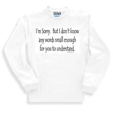 Oneliner SWEATSHIRT I'm sorry I don't know words small enough for you understand