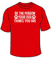 Be The Person Your Dog Thinks You Are T-Shirt. Funny TShirt Cute Nerdy Gift Dogs