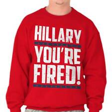 Donald Trump Wins President Hilary Clinton You're Fired Funny Sweatshirt