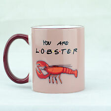 You're My Lobster Heart Mug inspired by Friends TV Tea Cup Drink Hot Coffee Gift