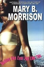 Nothing Has Ever Felt Like This by Mary B. Morrison (2005, Hardcover)
