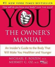 YOU - The Owner's Manual : An Insider's Guide to the Body That Will Make You He…