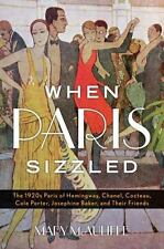 When Paris Sizzled: The 1920s Paris of Hemingway, Chanel, Cocteau, Cole Porter,