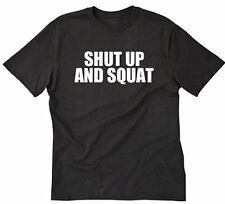 Shut Up And Squat T-shirt Funny Workout Weightlifting Gym Cardio Tee Shirt