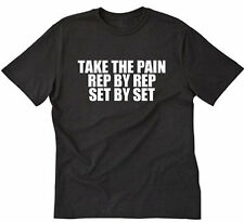 Take The Pain Rep By Rep Set By Set T-shirt Funny Workout Weightlifting Gym Tee