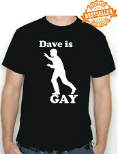DAVE is GAY T-shirt S/M/L/XL/XXL Great BIRTHDAY Gift Choose size & Colour