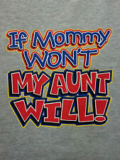 If Mommy Won't My Aunt Will!   T-Shirt  Sweet Cute Infant Baby Toddler Youth Tee