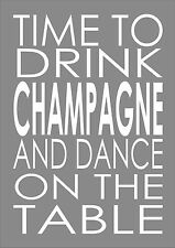 TIME TO DRINK CHAMPAGNE AND DANCE ON THE TABLE MODERN A4 PRINT - CAN PERSONALISE