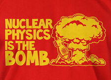 Nuclear Physics Is The Bomb T-shirt Nuclear Bomb Mens Ladies Funny Geek T-shirt