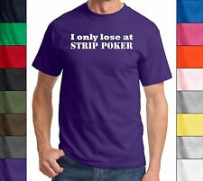 I Only Lose At Strip Poker - Funny Poker Gambling Party T-Shirt Drinking Fun Tee