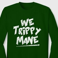 WE TRIPPY MANE rap Drake YMCMB Tshirt lil Wayne Hip Hop Long Sleeve Tee