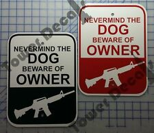 Nevermind the Dog Beware of Owner AR-15 - 9 x 12 Predrilled Aluminum Sign