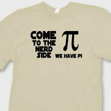 Come To The Nerd Side We Have PI Funny Geek T-shirt Math Tee Shirt