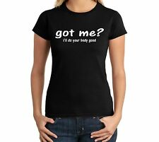 Got Me? I'll Do Your Body Good Funny Juniors T Shirt Adult Humor Womens Shirt